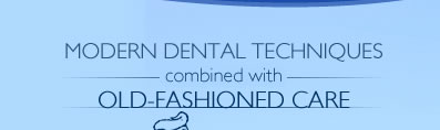 modern dental techniques combined with old-fashioned care